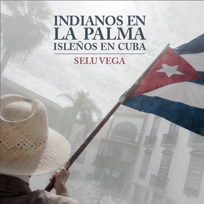 Portada del libro 'Indianos en La Palma. Isleños en Cuba' de Selu Vega.
